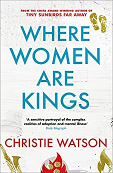 Where Women are Kings: from the author of The Language of Kindness by [Christie Watson]