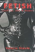 Fetish: Fashion, Sex, and Power