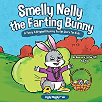 Smelly Nelly the Farting Bunny: A Funny & Original Rhyming Easter Story for Kids - An Awesome Easter Gift for Kids