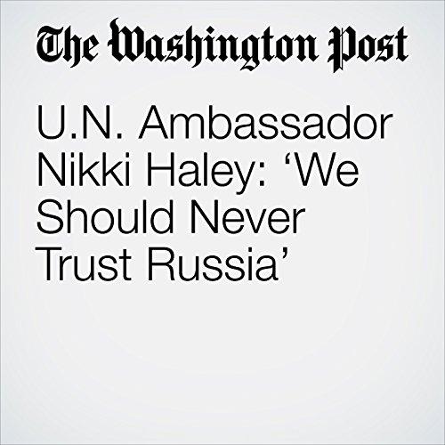 U.N. Ambassador Nikki Haley: 'We Should Never Trust Russia' audiobook cover art