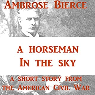 A Horseman in the Sky                   By:                                                                                                                                 Ambrose Bierce                               Narrated by:                                                                                                                                 John Michaels                      Length: 18 mins     3 ratings     Overall 4.7