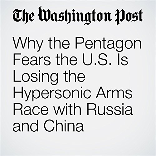 Why the Pentagon Fears the U.S. Is Losing the Hypersonic Arms Race with Russia and China audiobook cover art