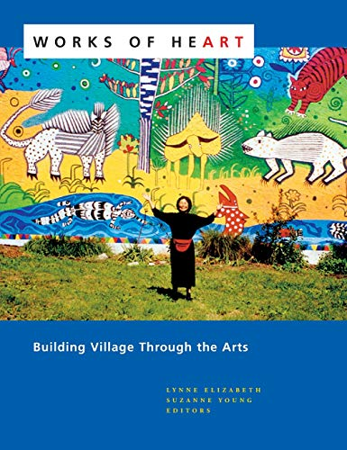 Compare Textbook Prices for Works of Heart: Building Village through the Arts  ISBN 8580000349580 by Lynne Elizabeth,Suzanne Young