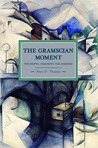 Gramscian Moment: Philosophy, Hegemony and Marxism (Historical Materialism)