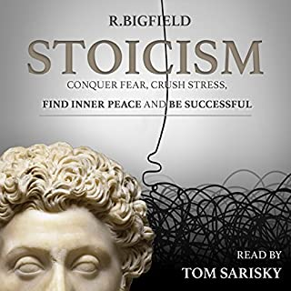 Stoicism: Conquer Fear, Crush Stress, Find Inner Peace and Be Successful     Ancient Techniques of Success, Book 1              By:                                                                                                                                 R. Bigfield                               Narrated by:                                                                                                                                 Tom Sarisky                      Length: 2 hrs and 6 mins     3 ratings     Overall 5.0