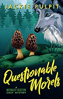 Questionable Morels: A Naturalist Selection Cozy Mystery by [Jackie Pulpit]