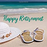 Happy Retirement: Beach Hat and Sandals Guest Book for Retirement Party - Vacation Themed Keepsake Memory Sign In Guestbook for Women Who Are Retiring ... for Email, Name and Address - Square Size