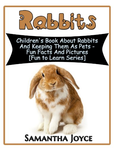 Rabbits A Children S Book About Rabbits And Keeping Them As Pets Fun To Learn 4 Kindle Edition By Joyce Samantha Children Kindle Ebooks Amazon Com