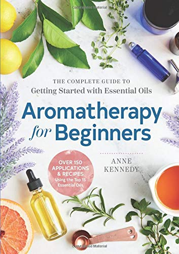 Compare Textbook Prices for Aromatherapy for Beginners: The Complete Guide to Getting Started with Essential Oils  ISBN 9781939754608 by Kennedy, Anne