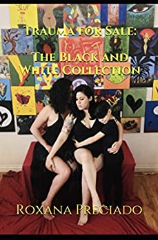 Trauma for Sale: The Black and White Collection by [Roxana Preciado]