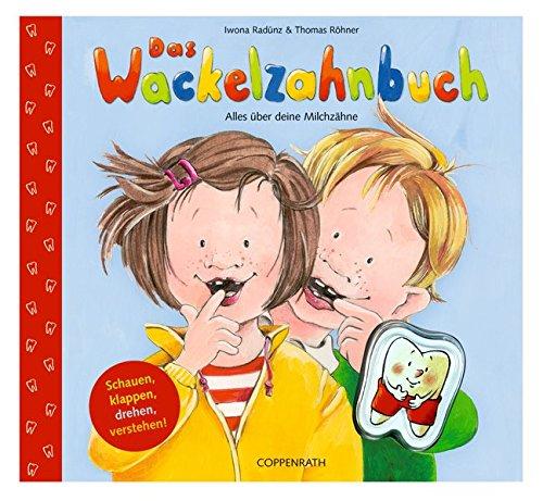 Das Wackelzahnbuch: Alles über deine Milchzähne (Bilder- und Vorlesebücher)