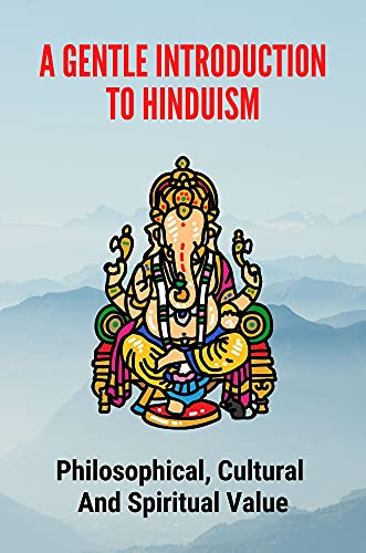A Gentle Introduction To Hinduism: Philosophical, Cultural And Spiritual Value: Discussion Of The Yoga Sutras Of Patanjali (English Edition)