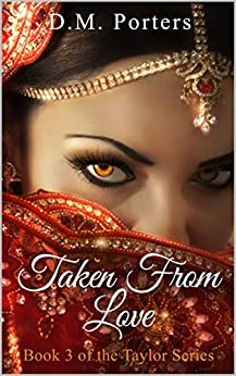 Taken From Love: Book 3 of the Taylor Series by [D.M. Porters]