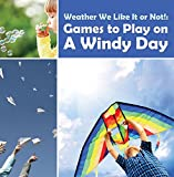 Weather We Like It or Not!: Cool Games to Play on A Windy Day: Weather for Kids - Earth Sciences (Children's Weather Books) (English Edition)