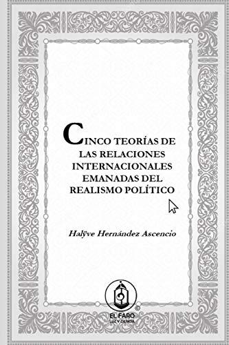 Cinco teorías de las Relaciones Internacionales emanadas del Realismo Político