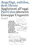 »Angefügt, nahtlos, dem Heute« / »Agglutinati all'oggi«. Paul Celan übersetzt Giuseppe Ungaretti: Zweisprachige Ausgabe. Italienisch / deutsch. Handschriften.