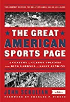 The Great American Sports Page: A Century of Classic Columns from Ring Lardner to Sally Jenkins: A Library of America Special Publication