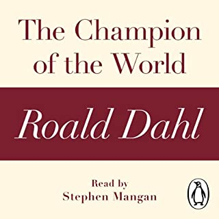 The Champion of the World: A Roald Dahl Short Story                   By:                                                                                                                                 Roald Dahl                               Narrated by:                                                                                                                                 Stephen Mangan                      Length: 1 hr and 1 min     1 rating     Overall 5.0