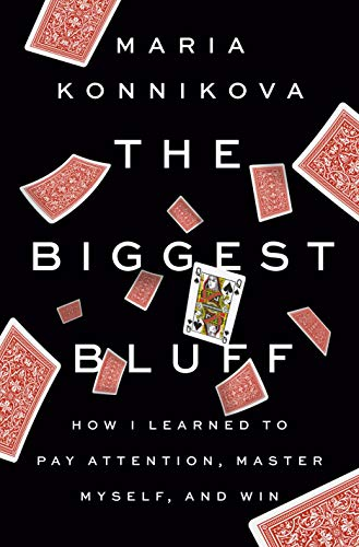 Compare Textbook Prices for The Biggest Bluff: How I Learned to Pay Attention, Master Myself, and Win  ISBN 9780525522621 by Konnikova, Maria