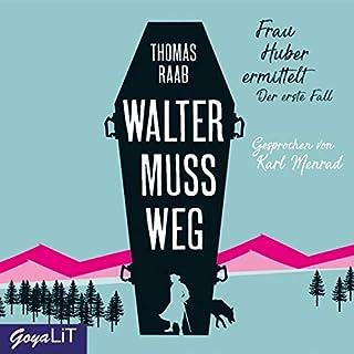 Walter muss weg     Frau Huber ermittelt 1              Autor:                                                                                                                                 Thomas Raab                               Sprecher:                                                                                                                                 Karl Menrad                      Spieldauer: 5 Std. und 56 Min.     11 Bewertungen     Gesamt 4,3