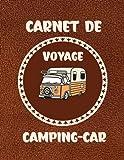 Carnet de voyage en Camping - car: Carnet de voyage en Camping - car à remplir pour camping-cariste et garder une trace de vos voyages en camping-car | Format (A4) | 122 pages | Cadeau pour campeurs