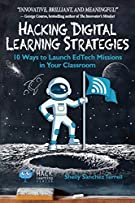 Hacking Digital Learning Strategies: 10 Ways to Launch EdTech Missions in Your Classroom (Hack Learning Series)