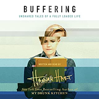 Buffering     Unshared Tales of a Life Fully Loaded              Written by:                                                                                                                                 Hannah Hart                               Narrated by:                                                                                                                                 Hannah Hart,                                                                                        Judy Young                      Length: 5 hrs and 55 mins     47 ratings     Overall 4.9