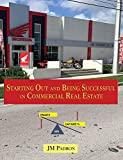 Starting Out and Being Successful in Commercial Real Estate (English Edition)