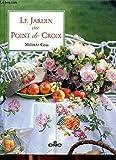 Le jardin au point de croix Sommaire: Dans la roseraie, dans le patio, dans le verger, dans le potager...