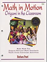 Math in Motion: Origami in the Classroom K-8