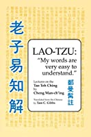 Lao Tzu: My Words Are Very Easy to Understand: Lectures on the Tao Teh Ching