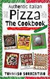 Authentic Italian Pizza - The Cookbook: 43 step-by-step pizza dough recipes for homemade pizza from...