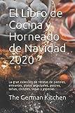 El Libro de Cocina y Horneado de Navidad 2020: La gran colección de recetas de pasteles, entrantes, platos principales, postres, salsas, cócteles, sopas y especias