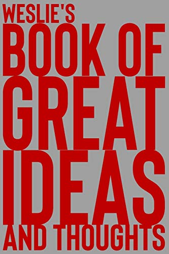 Weslie's Book of Great Ideas and Thoughts: 150 Page Dotted Grid and individually numbered page Notebook with Colour Softcover design. Book format: 6 x 9 in