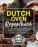 Dutch Oven Rezeptbuch: 111 leckere Dutch Oven Rezepte für Anfänger, Fortgeschrittene, wahre Grillmeister und Hobbygriller