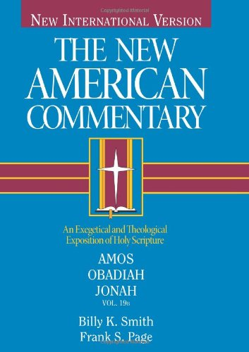 Amos, Obadiah, Jonah: An Exegetical and Theological Exposition of Holy Scripture (Volume 19) (The New American Commentary)