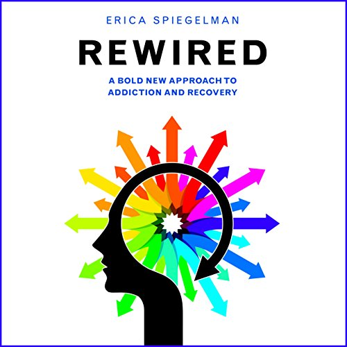 Rewired     A Bold New Approach to Addiction and Recovery              By:                                                                                                                                 Erica Spiegelman                               Narrated by:                                                                                                                                 Susanna Burney                      Length: 4 hrs and 4 mins     82 ratings     Overall 4.3