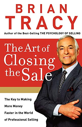 Compare Textbook Prices for The Art of Closing the Sale: The Key to Making More Money Faster in the World of Professional Selling Int Edition ISBN 9780785289135 by Tracy, Brian