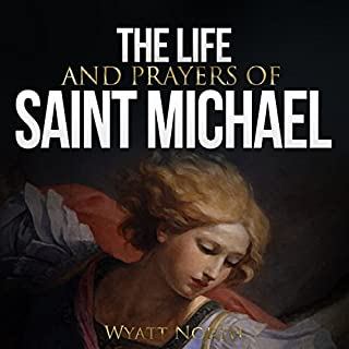 The Life and Prayers of Saint Michael the Archangel                   By:                                                                                                                                 Wyatt North                               Narrated by:                                                                                                                                 David Glass                      Length: 1 hr and 33 mins     Not rated yet     Overall 0.0