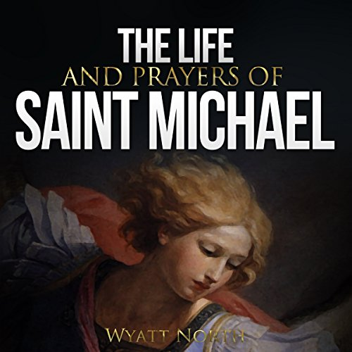 The Life and Prayers of Saint Michael the Archangel                   By:                                                                                                                                 Wyatt North                               Narrated by:                                                                                                                                 David Glass                      Length: 1 hr and 33 mins     49 ratings     Overall 4.4