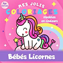 Bébés Licornes - Mes jolis coloriages - Âge 3 à 6 ans - Modèles en couleurs: Livre coloriage licorne pour enfant (French Edition)