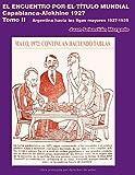 El encuentro por el título mundial Capablanca vs Alekhine 1927: Argentina hacia las ligas mayores 1927 – 1929 Tomo 2 (Spanish Edition)