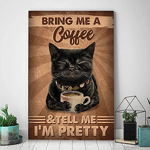 Cat Fans Give Me A Cup of Coffee and Tell Me I'm Beautiful Tin Sign Poster Retro Street Garage Home Cafe Bar Kitchen Farm Wall Decoration Bathroom Metal Tin Sign 8x12in Best Gift