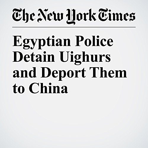 Egyptian Police Detain Uighurs and Deport Them to China copertina