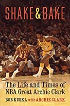 Shake and Bake: The Life and Times of NBA Great Archie Clark