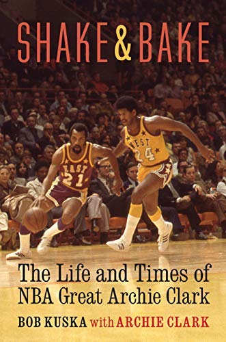 Shake and Bake: The Life and Times of NBA Great Archie Clark (English Edition)