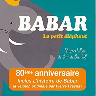 Babar : Le petit éléphant                   Written by:                                                                                                                                 Jean de Brunhoff                               Narrated by:                                                                                                                                 François Périer,                                                                                        Jean Desailly,                                                                                        Pierre Fresnay                      Length: 2 hrs and 3 mins     Not rated yet     Overall 0.0