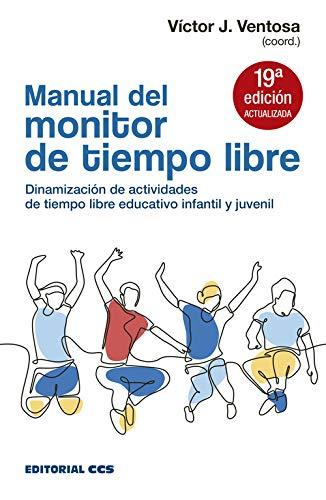 Manual del monitor de Tiempo Libre: Dinamización de actividades de tiempo libre...