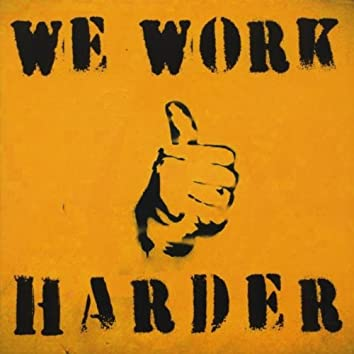 We work Harder