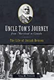 Uncle Tom's Journey from Maryland to Canada: The Life of Josiah Henson (American Heritage)